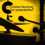 ¿Sabes cómo facturar un concierto?