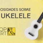 Curiosidades del instrumento ukelele